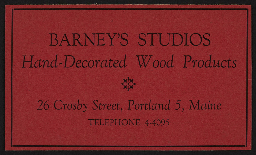 Trade card for Barney's Studios, hand decorated wood products, 26 Crosby Street, Portland 5, Maine, undated