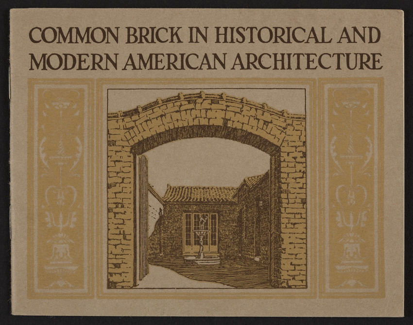 Common brick in historical and modern American architecture,The Common Brick Manufacturers' Association of America, 121 N. Broad Street, Philadelphia, Pennsylvania, undated