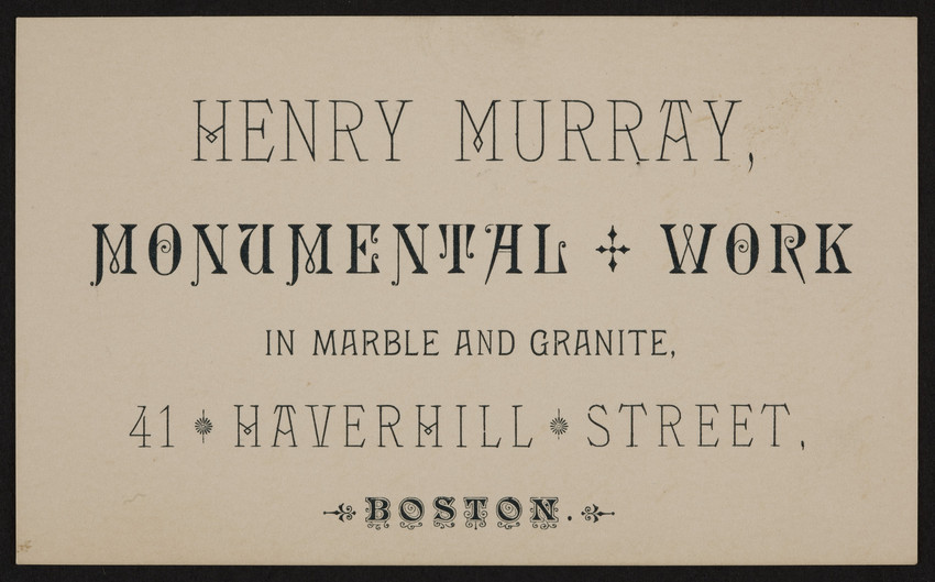 Trade card for Henry Murray, monumental work in marble and granite, 41 Haverhill Street, Boston, Mass., undated