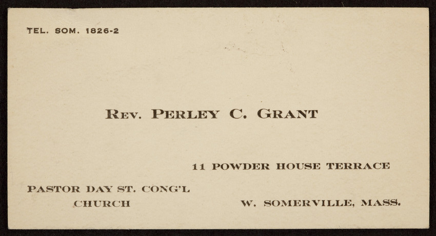 Business card for the Rev. Perley C. Grant, 11 Powder House Terrace, W. Somerville, Mass., undated