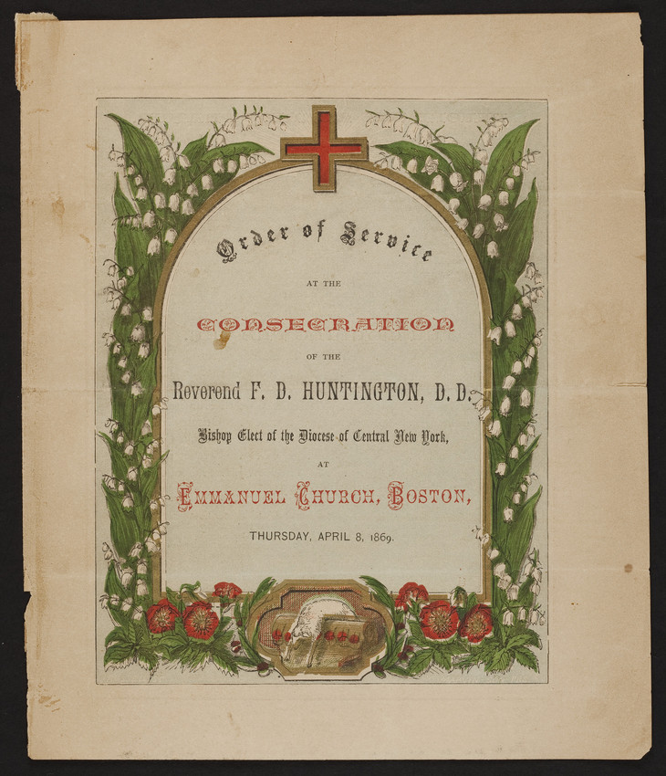 Order of Service at the Consecration of the Reverend F.D. Huntington, D.D., Bishop Elect of the Diocese of Central New York, Emmanuel Church of Boston, Boston, Mass., Thursday, April 8, 1869