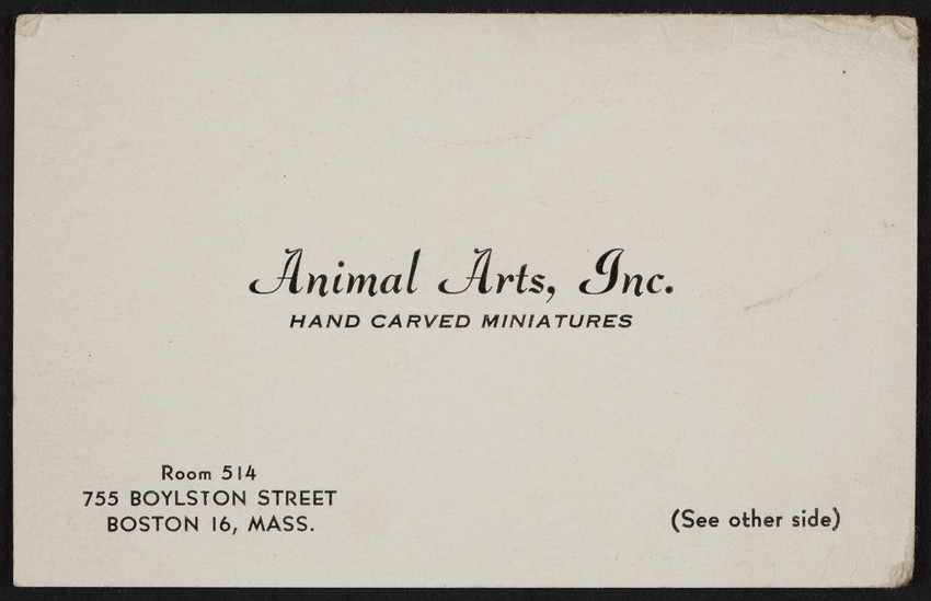 Trade card for Animal Arts, Inc., hand carved miniatures, Room 514, 755 Boylston Street, Boson, Mass., undated