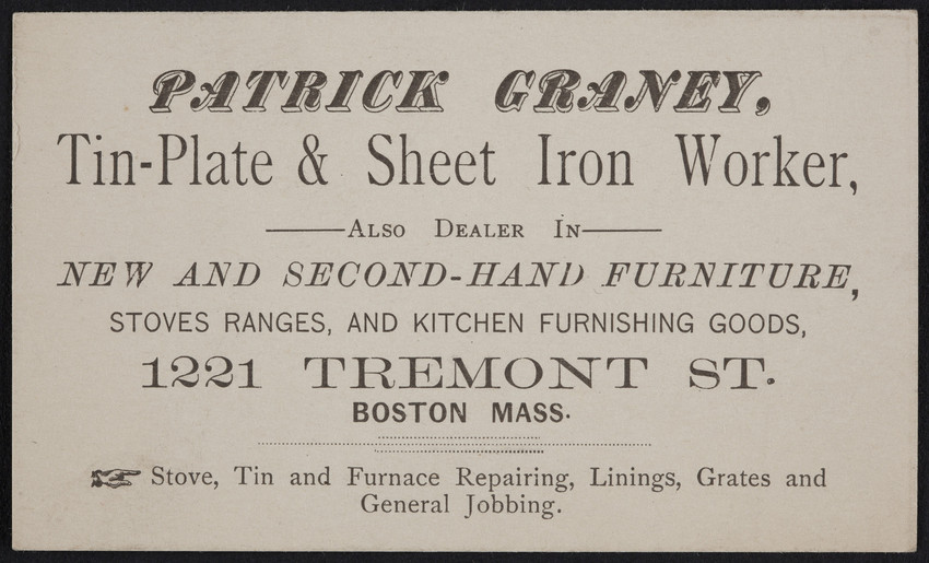 Trade card for Patrick Graney, tin-plate & sheet iron worker, 1221 Tremont Street, Boston, Mass., undated