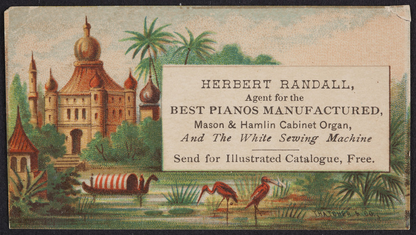 Trade card for Herbert Randall, agent for the best pianos manufactured, Mason & Hamlin Cabinet Organ and The White Sewing Machine, location unknown, undated