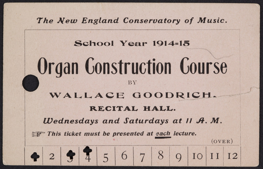 Ticket for organ construction course, Wallace Goodrich, Recital Hall, The New England Conservatory of Music, Huntington Avenue, Boston, Mass., 1914-1915