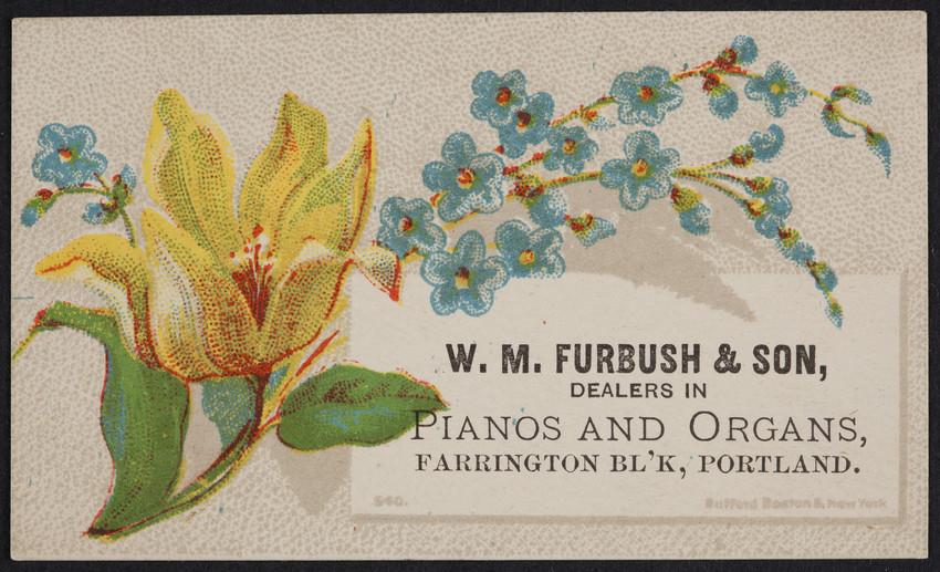 Trade card for W.M. Furbush & Son, dealers in pianos and organs, Farrington Block, Portland, Maine, undated