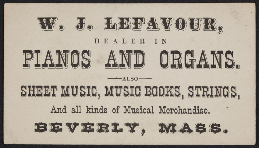 Trade card for W.J. Lefavour, dealer in pianos and organs, Beverly, Mass., undated
