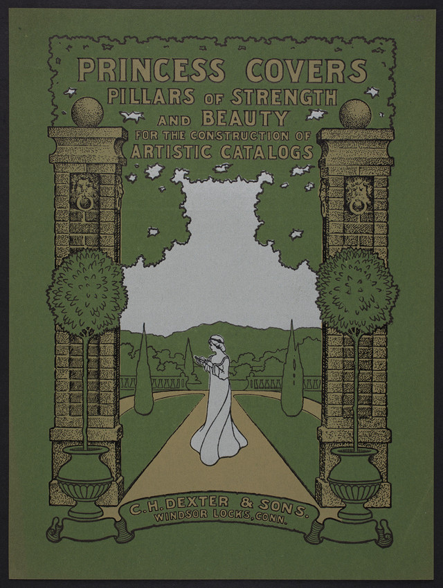 Princess Covers, pillars of strength and beauty for the construction of artistic catalogs, C.H. Dexter & Sons, Windsor Locks, Connecticut, undated