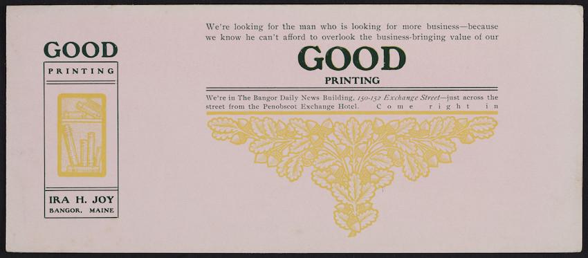 Trade card for Ira H. Joy, Good Printing, 150-152 Exchange Street, Bangor, Maine, undated