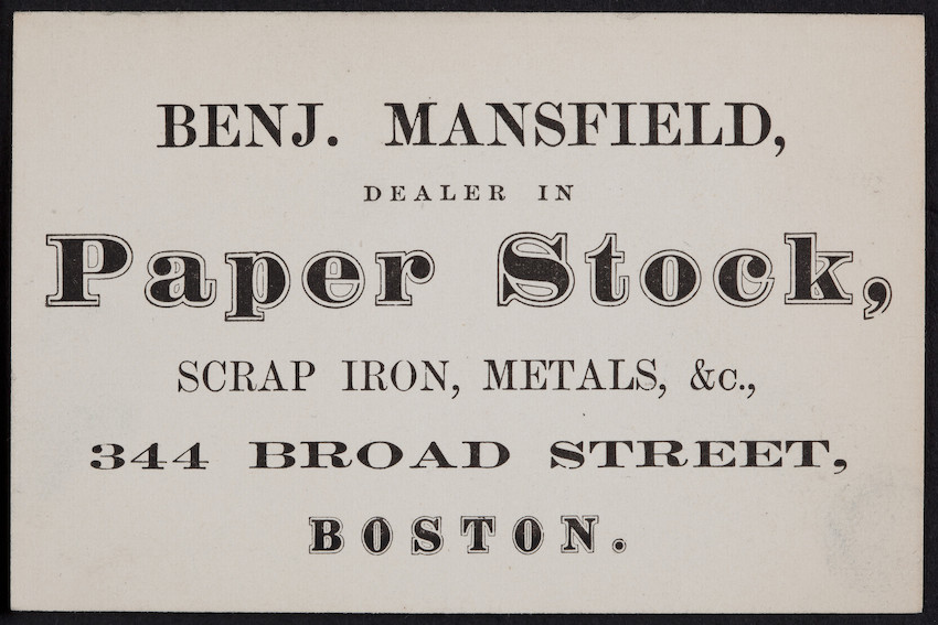 Trade card for Benj. Mansfield, dealer in paper stock, scrap iron, metals, 344 Broad Street, Boston, Mass., undated
