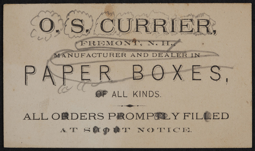 Trade card for O.S. Currier, manufacturer and dealer in paper boxes of all kinds, Fremont, New Hampshire, undated