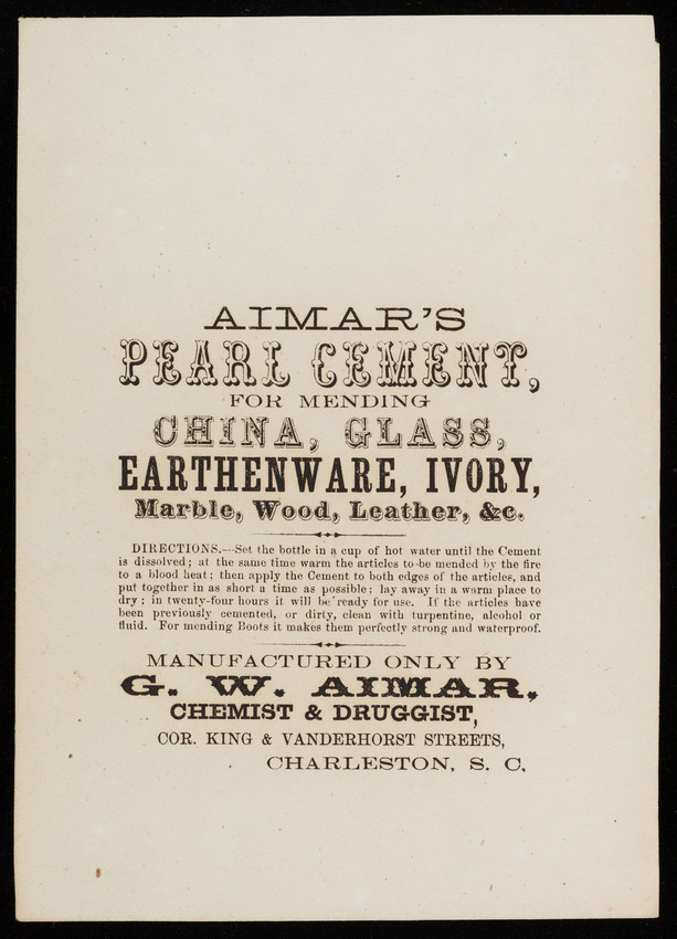 Aimar's Pearl Cement for mending china, glass, earthenware, ivory, marble, wood, leather, manufactured only by G.W. Aimar, chemist & druggist, corner King & Vanderhorst Streets, Charleston, South Carolina, undated