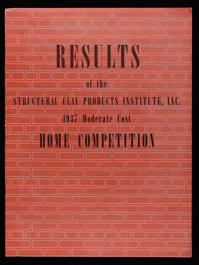 Results of the Structural Clay Products Institute, Inc., 1937 moderate cost home competition, American architect and architecture, New York, New York