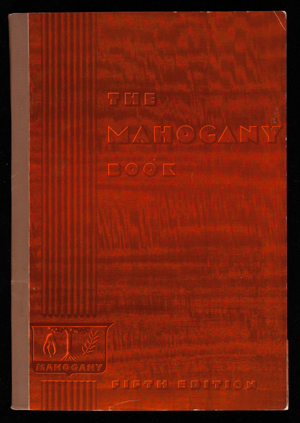 Mahogany book, by George N. Lamb, 5th ed., Mahogany Association, Inc., 75 East Wacker Drive, 2010 Lincoln Tower, Chicago, Illinois