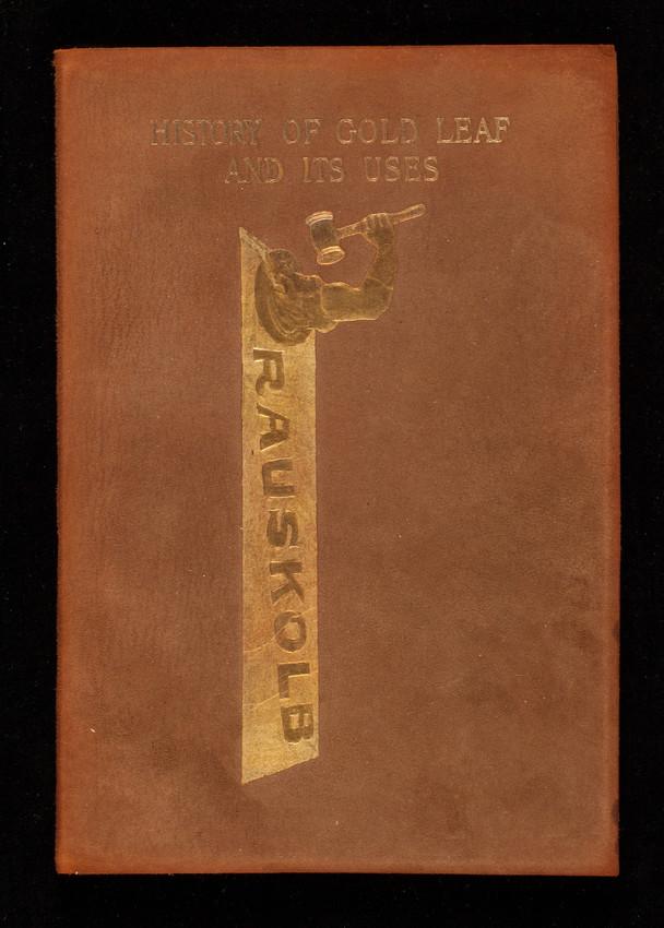 History of gold leaf and its uses, F.W. Rauskolb, 103 Arch Street, Boston, Mass.