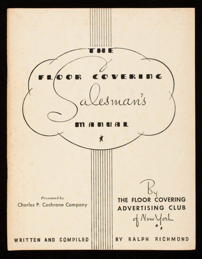 Floor covering salesman's manual, by The Floor Covering Advertising Club, New York, written and compiled by Ralph Richmond, New York, New York