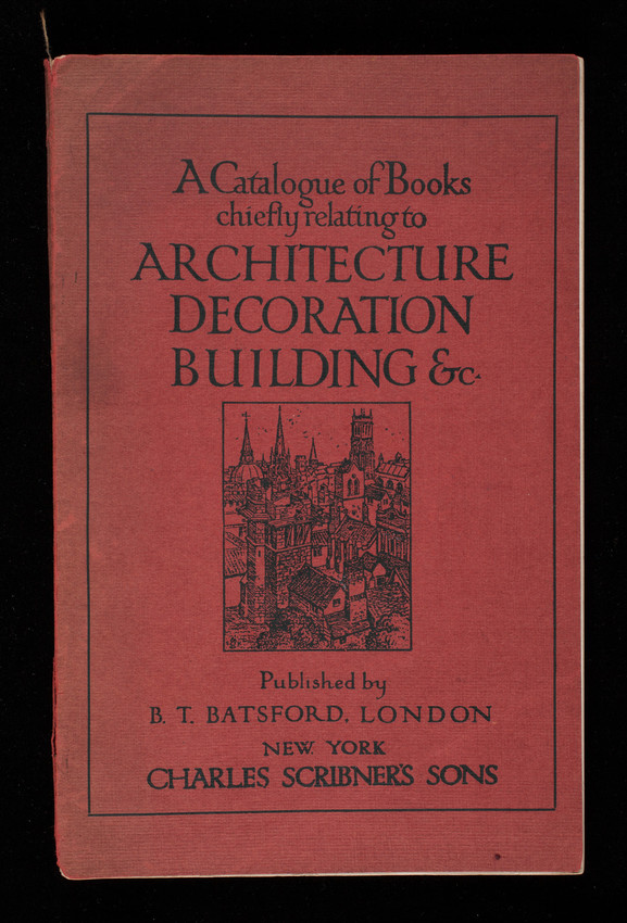 Catalogue of books chiefly relating to architecture, decoration, building etc., published by B.T. Batsford, London; New York, Charles Scribner's Sons